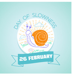 26 february day of slowness vector image vector image