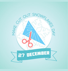 27 december make cut out snowflakes day vector image vector image