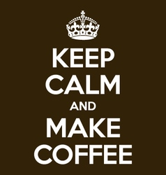 Keep calm and make coffee poster quote vector