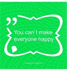 You cant make everyone happy inspirational vector