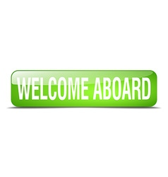Welcome aboard green square 3d realistic isolated vector