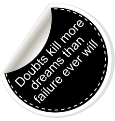 Doubts kill more dreams than failure ever will vector