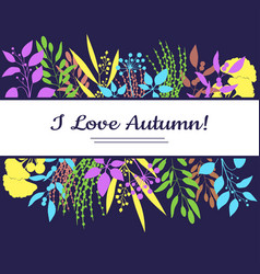 I love autumn card colorful vector