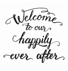 Welcome to our happily ever after calligraphy vector