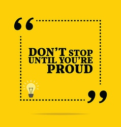 Inspirational motivational quote dont stop until vector