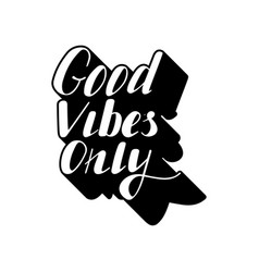 Good vibes only lettering vector