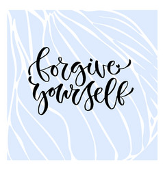 Forgive yourself - handwritten phrase modern vector