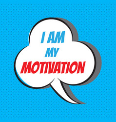 i am my motivation motivational and inspirational vector image