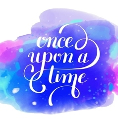 once upon a time hand lettering phrase on vector image