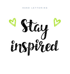 stay inspired inspirational motivational phrase vector image