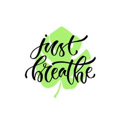 Handwritten phrase - just breathe modern vector