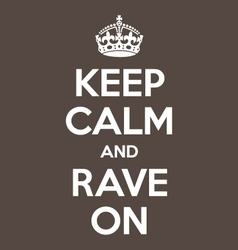Keep calm and rave on poster quote vector