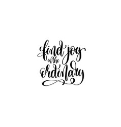 Find joy in the ordinary - hand written lettering vector