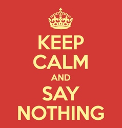 keep calm and say nothing poster quote vector image