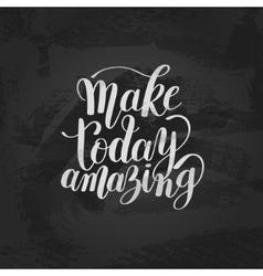 Make today amazing black ink handwritten lettering vector