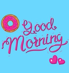 good morning lettering with donut and hearts vector image vector image
