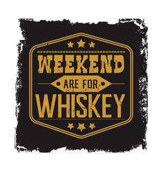 weekend are for whiskey motto vector image