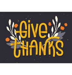 Give thanks lettering Letterpress inspired greetin vector image vector image