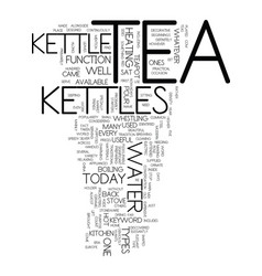tea kettles text background word cloud concept vector image
