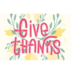 Give thanks lettering letterpress inspired greetin vector
