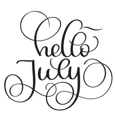 Hello july text on white background vintage hand vector
