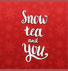 handwritten quote - snow tea and you valentines vector image