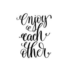 Enjoy each other black and white handwritten vector