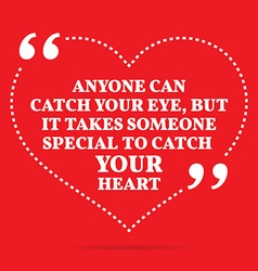 Inspirational love quote anyone can catch your eye vector