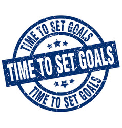 time to set goals blue round grunge stamp vector image