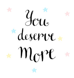 You deserve more inspirational and motivational vector