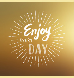 Lettering enjoy every day vector