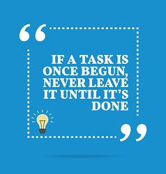 Inspirational motivational quote if a task is once vector