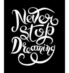 Never stop dreaming inspirational white text vector
