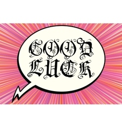 Good luck to the comic book bubble text gothic vector