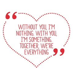 Funny love quote without you im nothing with you vector