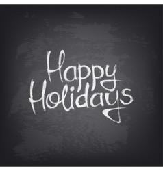 Hand drawn happy holidays text on blackboard vector
