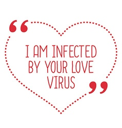Funny love quote i am infected by your love virus vector