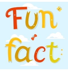 Fun fact lettering cartoon letters over blue sky vector