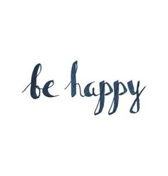 Be happy handwritten lettering vector