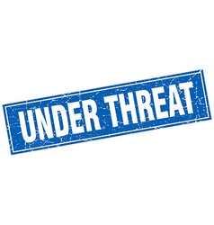 Under threat blue square grunge stamp on white vector