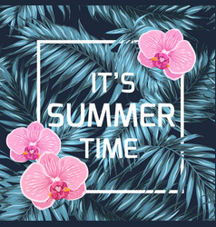 Summer time banner orchid palm leaves blue black vector