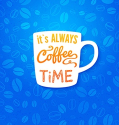 It is always coffee time Poster with coffee cups vector image