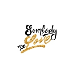Somebody to love hand-lettering text handmade vector