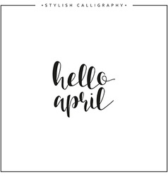 Hello april time of year phrase in english vector