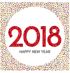happy new year 2018 label with colorful confetti vector image