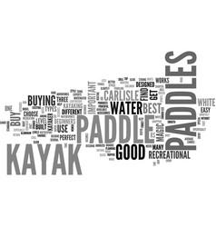 Beginner kayaker find the best kayak paddle text vector