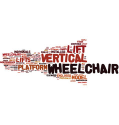 The benefits of vertical wheelchair lift text vector