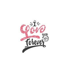I love you forever hand-lettering text  handmade vector