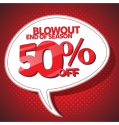 Blowout end of season sale 50 off speech bubble vector