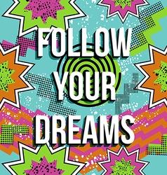 Inspiration quote motivation dream retro pop comic vector